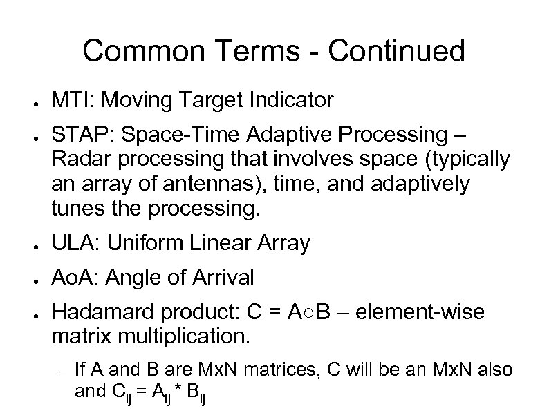 Common Terms - Continued ● ● MTI: Moving Target Indicator STAP: Space-Time Adaptive Processing
