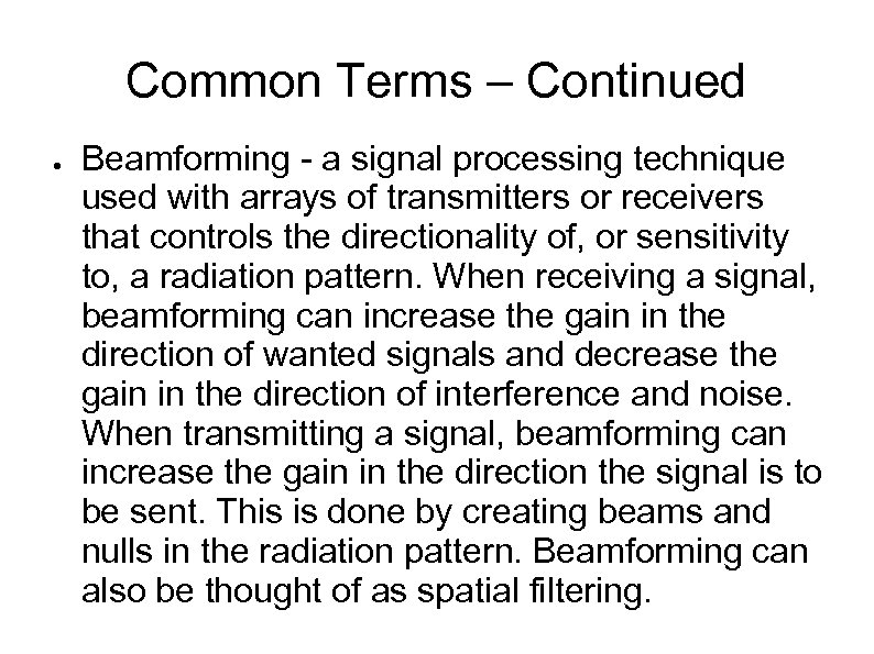 Common Terms – Continued ● Beamforming - a signal processing technique used with arrays