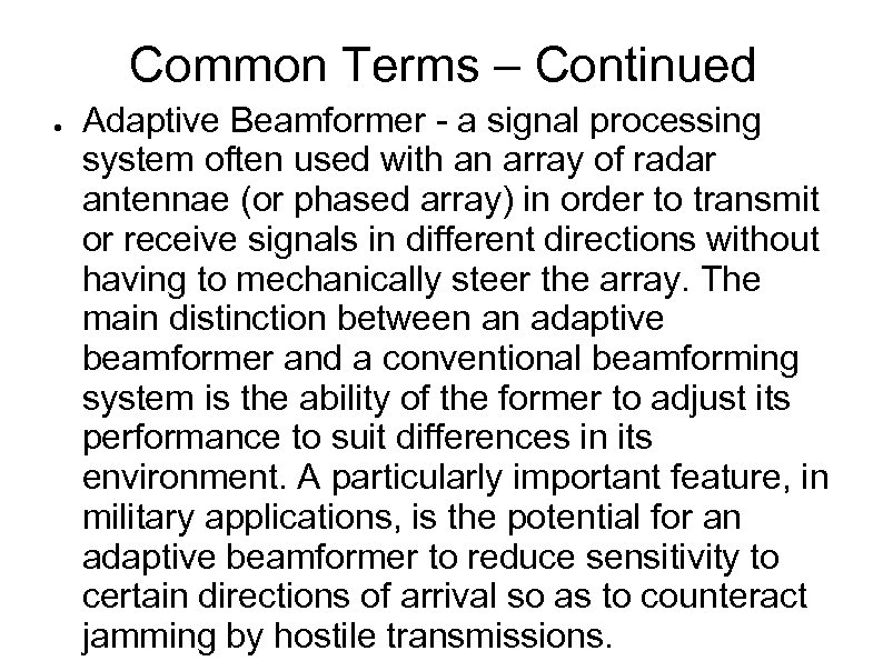 Common Terms – Continued ● Adaptive Beamformer - a signal processing system often used