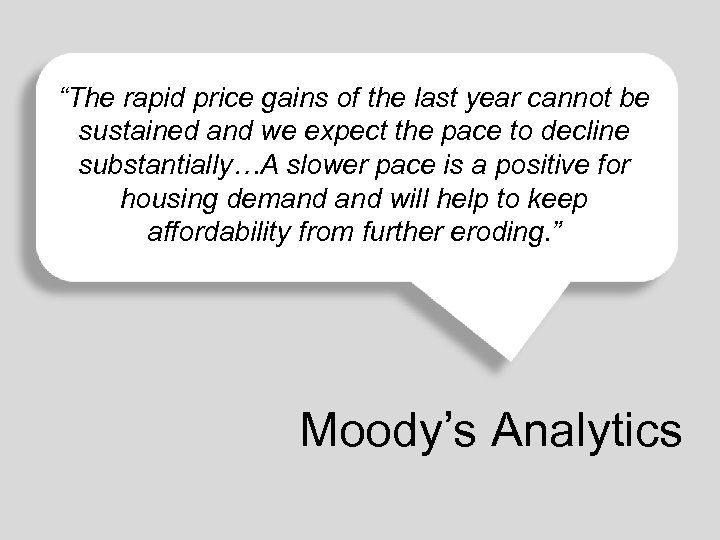 """The rapid price gains of the last year cannot be sustained and we expect"