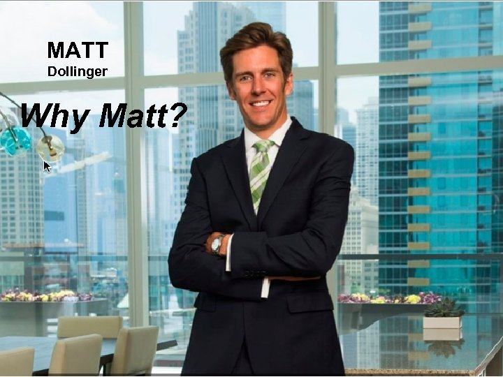MATT Dollinger Why Matt?