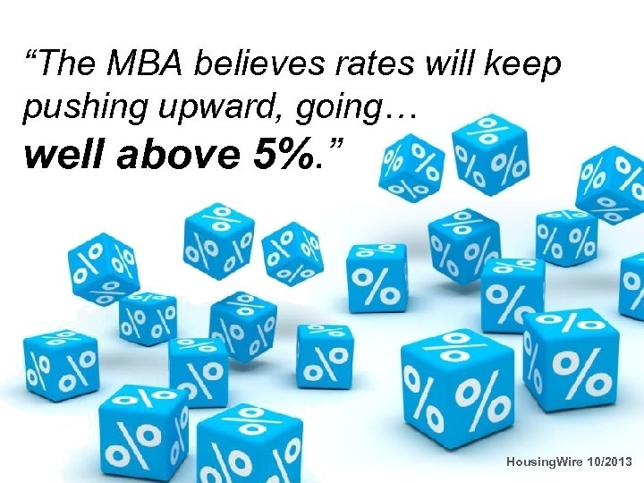 """The MBA believes rates will keep pushing upward, going… well above 5%. "" Housing."