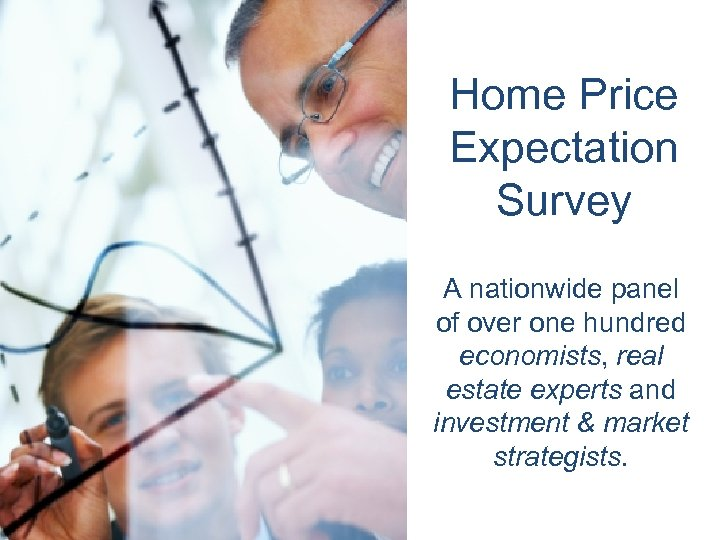 Home Price Expectation Survey A nationwide panel of over one hundred economists, real estate