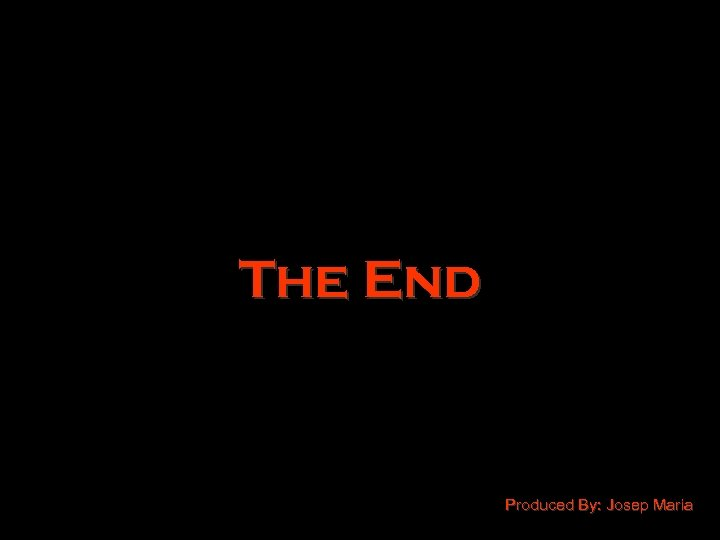 The End Produced By: Josep Maria