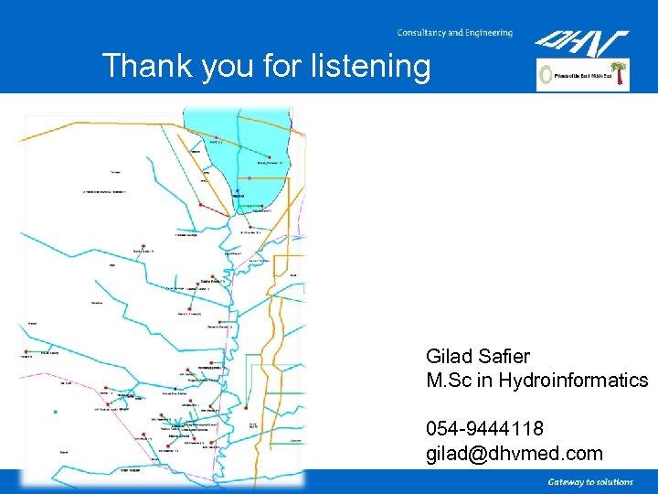 Thank you for listening Gilad Safier M. Sc in Hydroinformatics 054 -9444118 gilad@dhvmed. com