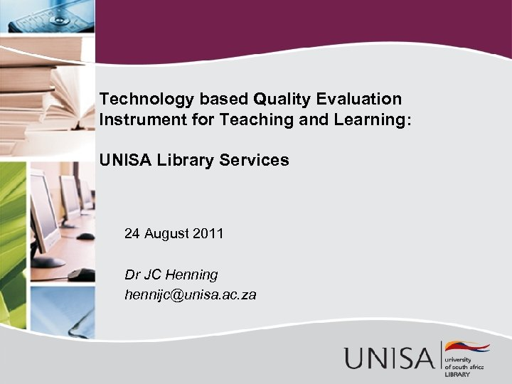 Technology based Quality Evaluation Instrument for Teaching and Learning: UNISA Library Services 24 August
