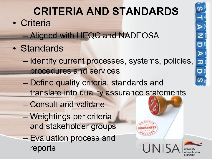 CRITERIA AND STANDARDS • Criteria – Aligned with HEQC and NADEOSA • Standards –