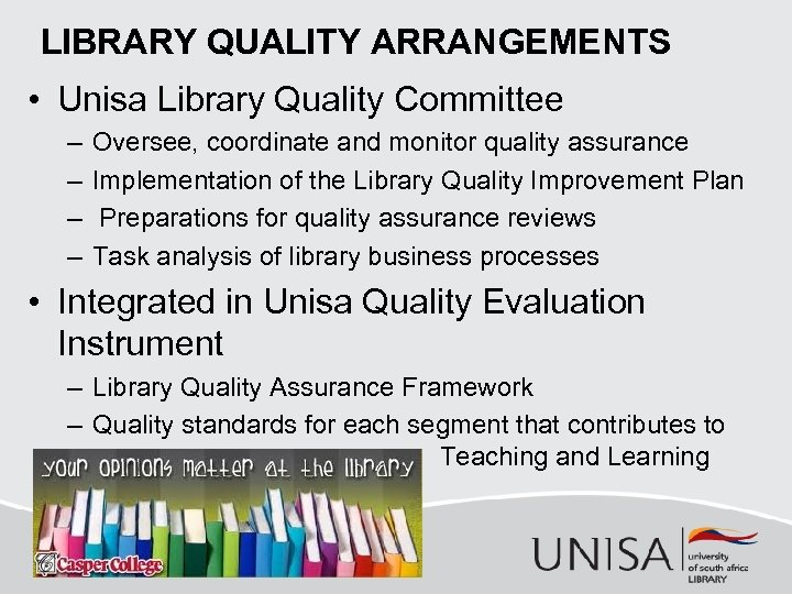 LIBRARY QUALITY ARRANGEMENTS • Unisa Library Quality Committee – – Oversee, coordinate and monitor