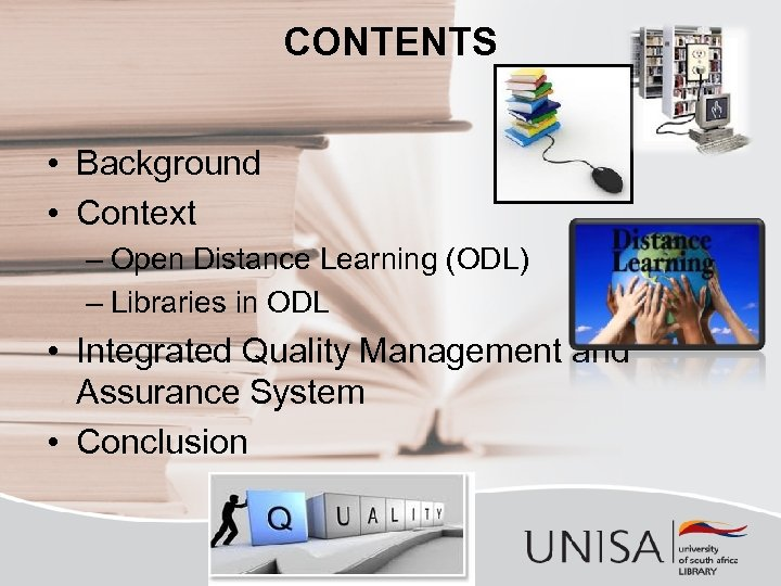 CONTENTS • Background • Context – Open Distance Learning (ODL) – Libraries in ODL