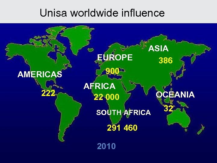 Unisa worldwide influence EUROPE AMERICAS 222 ASIA 386 900 AFRICA 22 000 SOUTH AFRICA