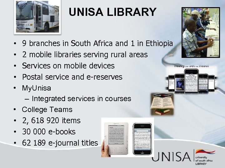 UNISA LIBRARY • • • 9 branches in South Africa and 1 in Ethiopia