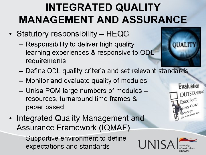 INTEGRATED QUALITY MANAGEMENT AND ASSURANCE • Statutory responsibility – HEQC – Responsibility to deliver