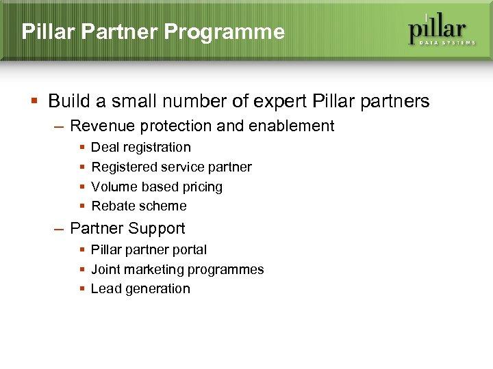 Pillar Partner Programme § Build a small number of expert Pillar partners – Revenue