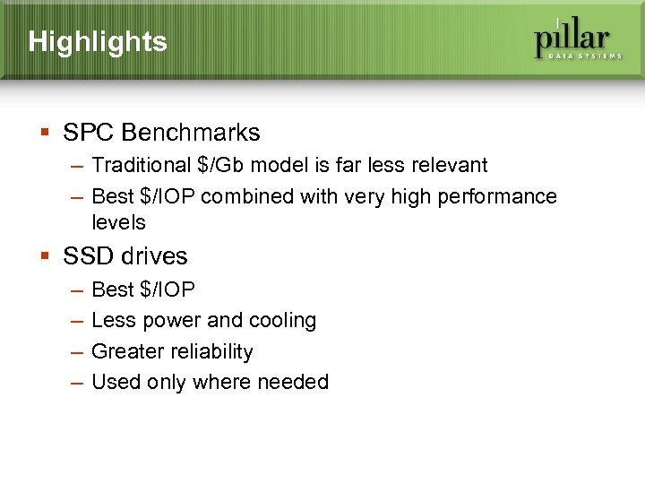 Highlights § SPC Benchmarks – Traditional $/Gb model is far less relevant – Best
