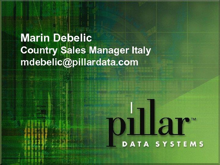 Marin Debelic Country Sales Manager Italy mdebelic@pillardata. com
