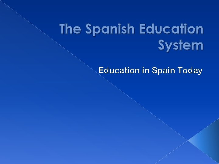 The Spanish Education System Education in Spain Today