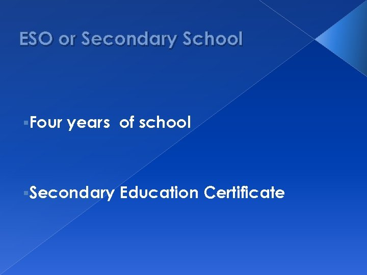 ESO or Secondary School §Four years of school §Secondary Education Certificate