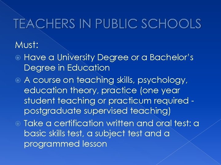TEACHERS IN PUBLIC SCHOOLS Must: Have a University Degree or a Bachelor's Degree in