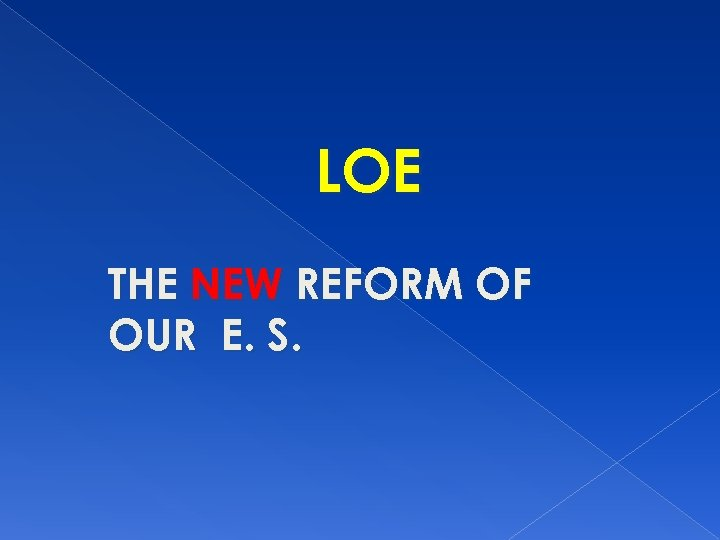 LOE THE NEW REFORM OF OUR E. S.