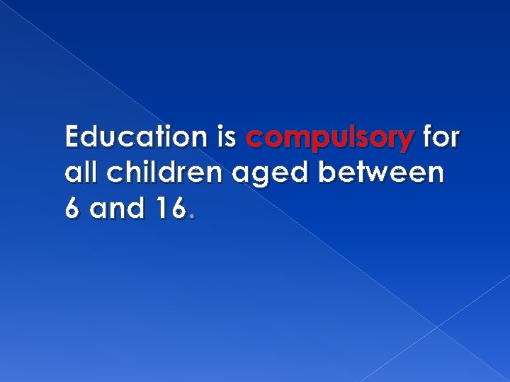 Education is compulsory for all children aged between 6 and 16.