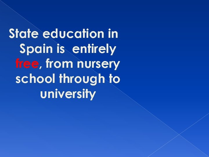 State education in Spain is entirely free, from nursery school through to university