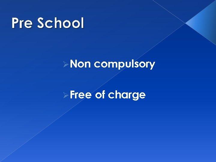 Pre School ØNon compulsory ØFree of charge