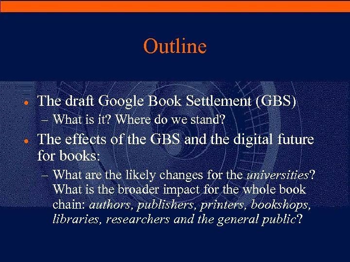 Outline · The draft Google Book Settlement (GBS) – What is it? Where do