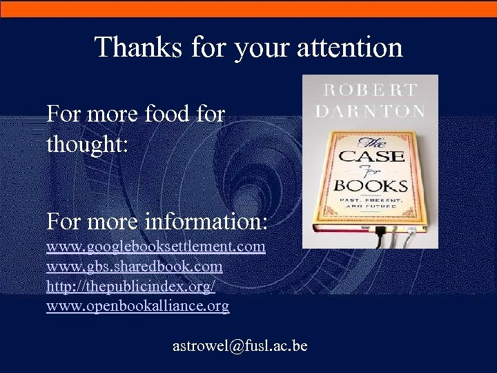 Thanks for your attention For more food for thought: For more information: www. googlebooksettlement.