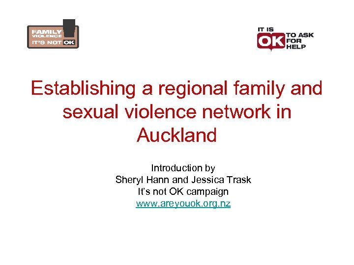 Establishing a regional family and sexual violence network in Auckland Introduction by Sheryl Hann