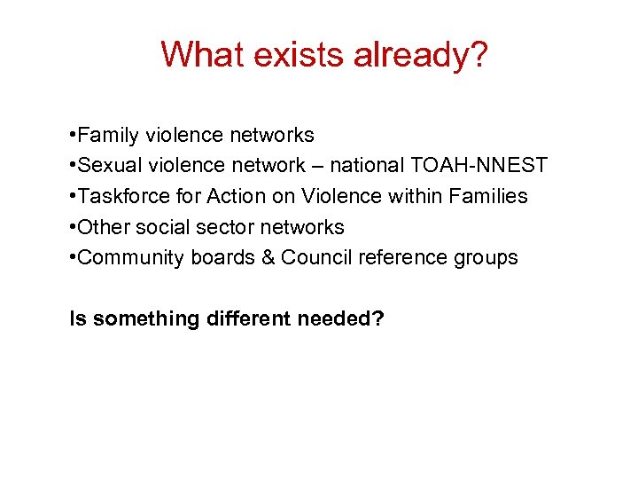 What exists already? • Family violence networks • Sexual violence network – national TOAH-NNEST