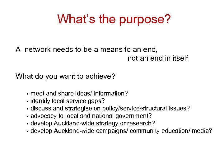 What's the purpose? A network needs to be a means to an end, not