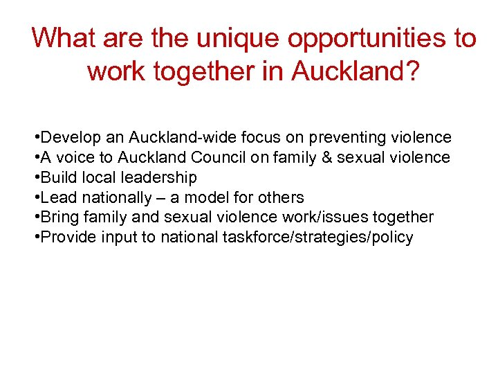What are the unique opportunities to work together in Auckland? • Develop an Auckland-wide