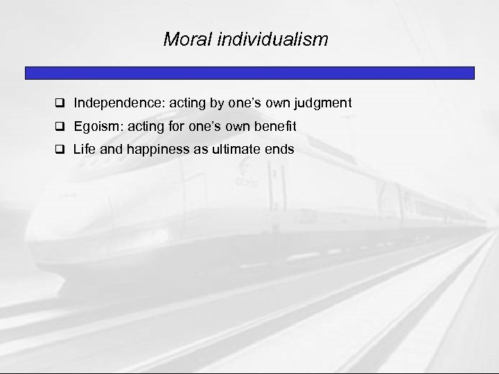 Moral individualism q Independence: acting by one's own judgment q Egoism: acting for one's