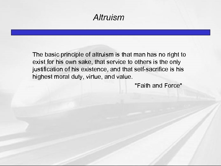 Altruism The basic principle of altruism is that man has no right to exist