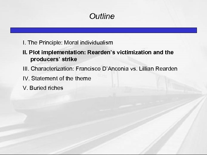 Outline I. The Principle: Moral individualism II. Plot implementation: Rearden's victimization and the producers'