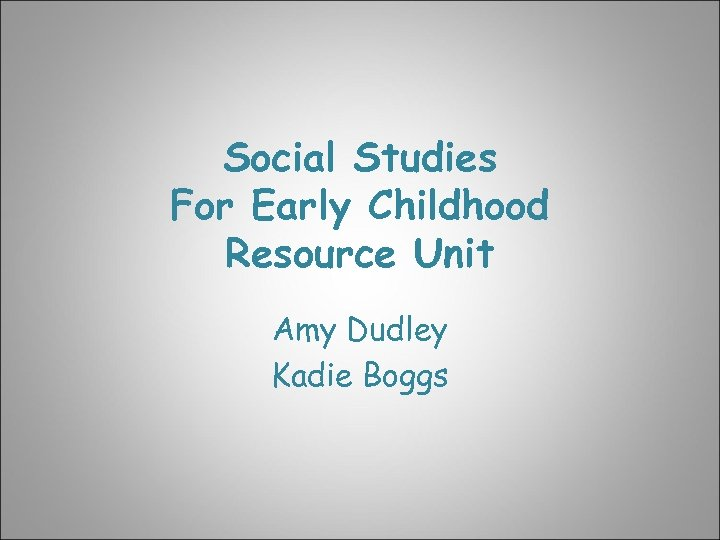 Social Studies For Early Childhood Resource Unit Amy Dudley Kadie Boggs