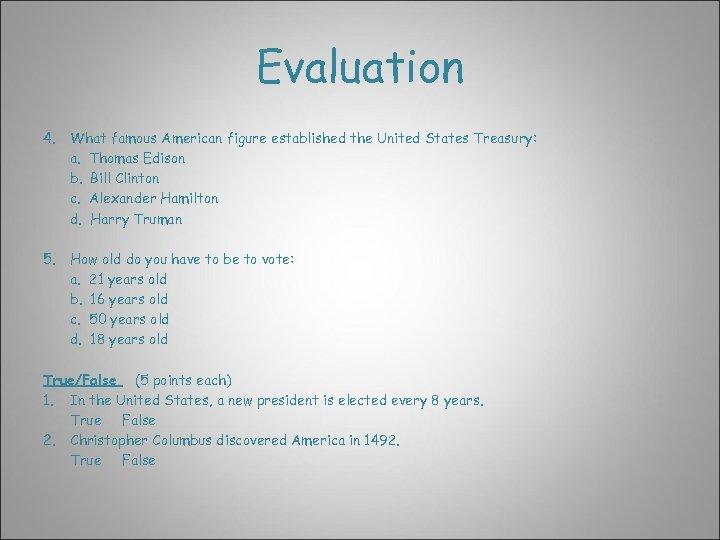 Evaluation 4. What famous American figure established the United States Treasury: a. Thomas Edison