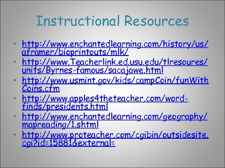 Instructional Resources • http: //www. enchantedlearning. com/history/us/ aframer/bioprintouts/mlk/ • http: //www. Teacherlink. ed. usu.