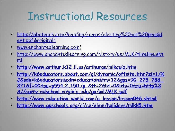 Instructional Resources • http: //abcteach. com/Reading/comps/electing%20 out%20 presid ent. pdf&original= • www. enchantedlearning. com)