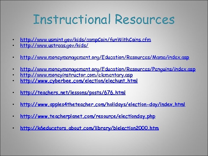 Instructional Resources • • http: //www. usmint. gov/kids/camp. Coin/fun. With. Coins. cfm http: //www.