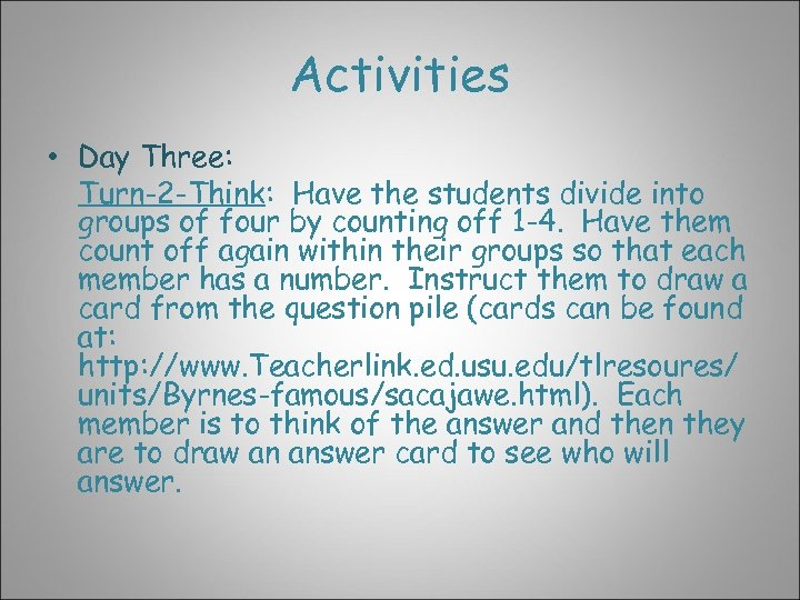 Activities • Day Three: Turn-2 -Think: Have the students divide into groups of four