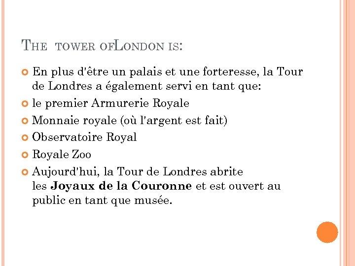THE TOWER OFLONDON IS: En plus d'être un palais et une forteresse, la Tour