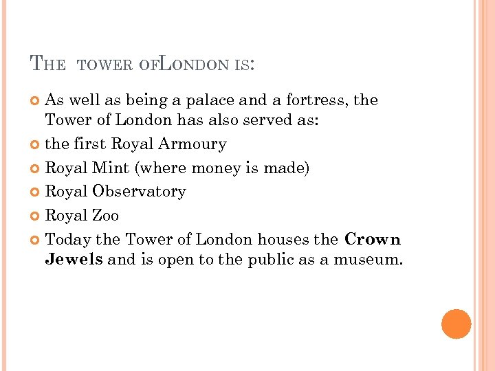 THE TOWER OFLONDON IS: As well as being a palace and a fortress, the