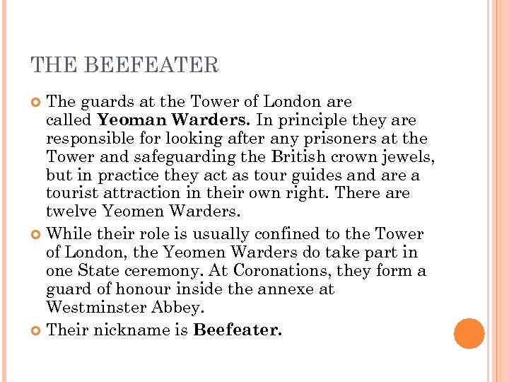 THE BEEFEATER The guards at the Tower of London are called Yeoman Warders. In