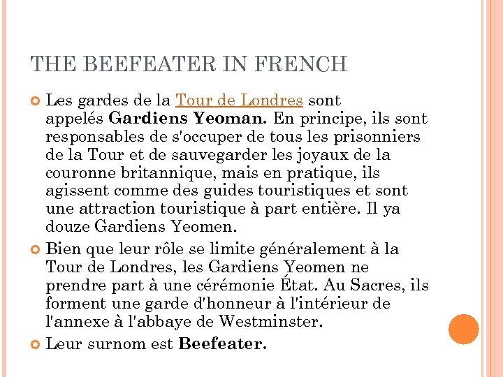 THE BEEFEATER IN FRENCH Les gardes de la Tour de Londres sont appelés Gardiens