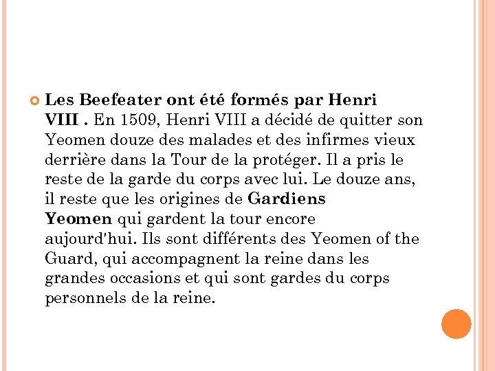 Les Beefeater ont été formés par Henri VIII. En 1509, Henri VIII a