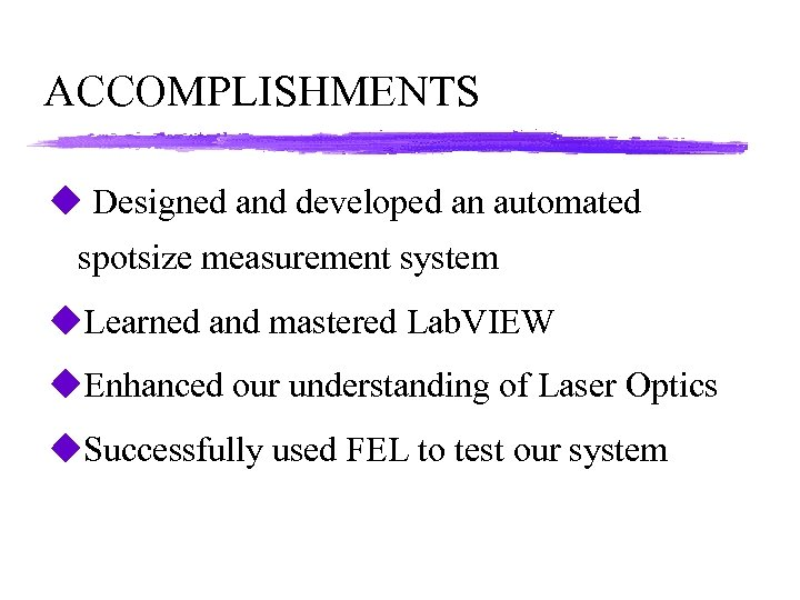 ACCOMPLISHMENTS u Designed and developed an automated spotsize measurement system u. Learned and mastered