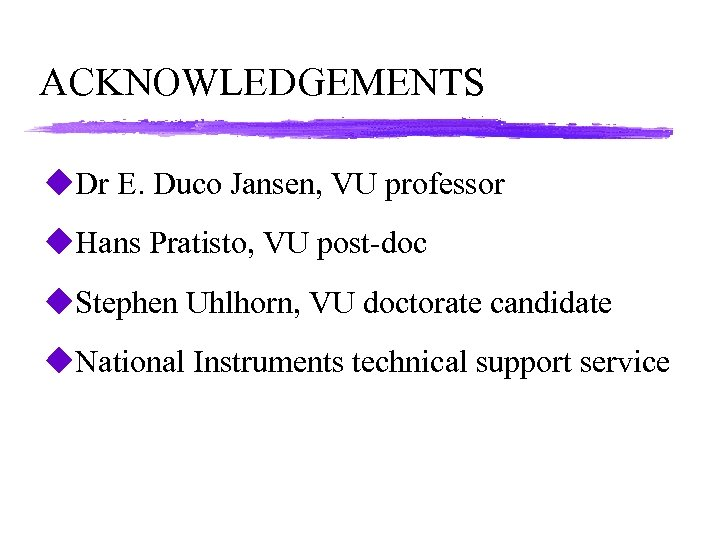 ACKNOWLEDGEMENTS u. Dr E. Duco Jansen, VU professor u. Hans Pratisto, VU post-doc u.