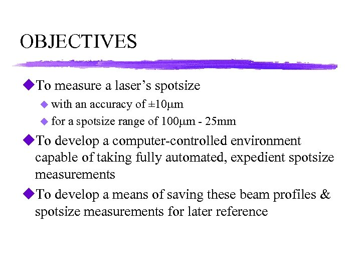 OBJECTIVES u. To measure a laser's spotsize u with an accuracy of ± 10
