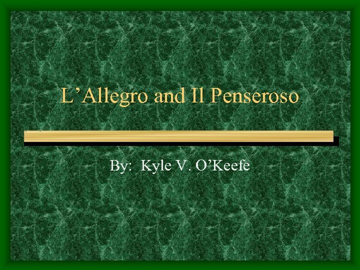 L'Allegro and Il Penseroso By: Kyle V. O'Keefe